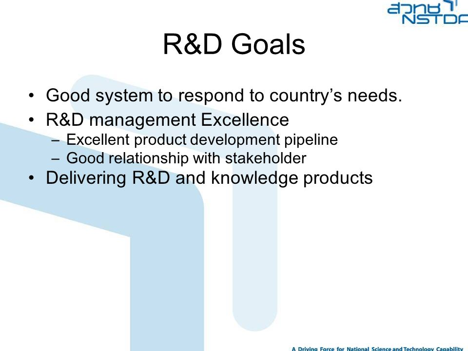 R&D Goals Good system to respond to country's needs.
