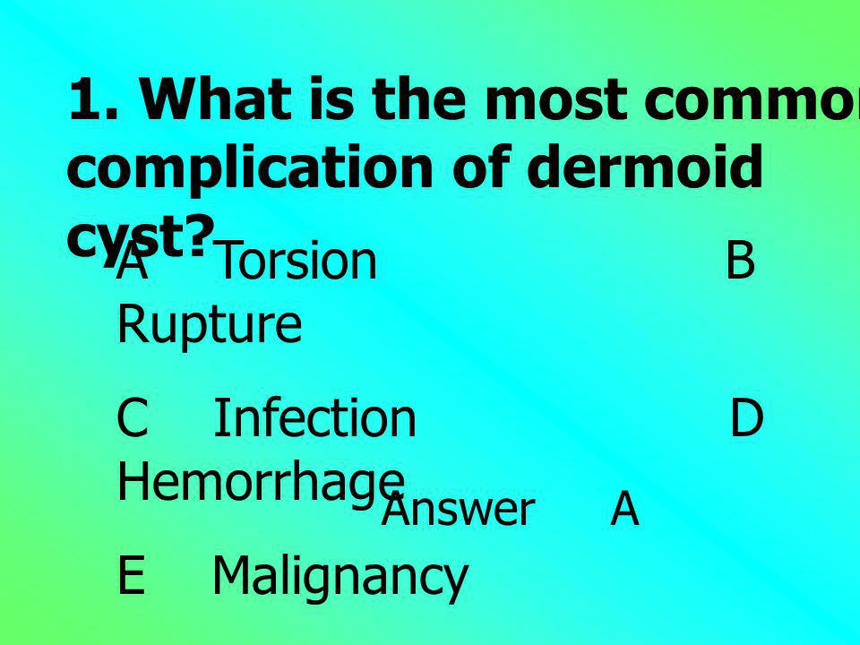 1. What is the most common complication of dermoid cyst