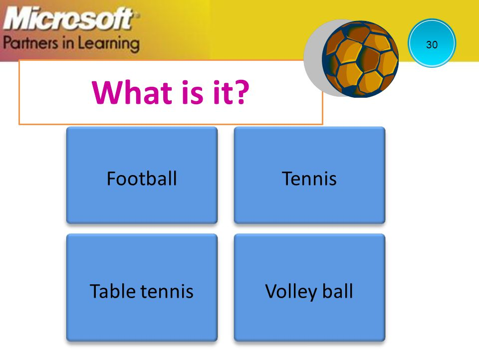 30 What is it Football Tennis Table tennis Volley ball