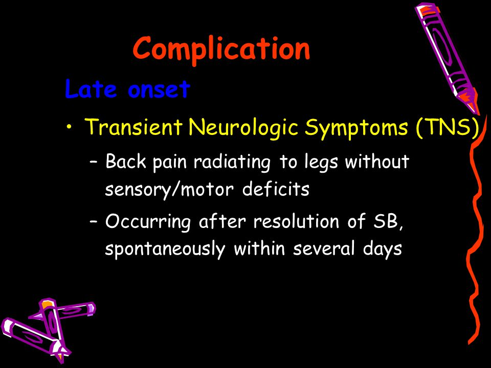 Complication Late onset Transient Neurologic Symptoms (TNS)