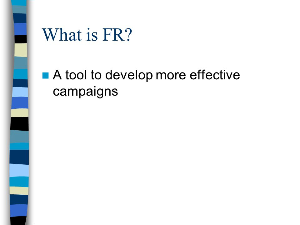What is FR A tool to develop more effective campaigns