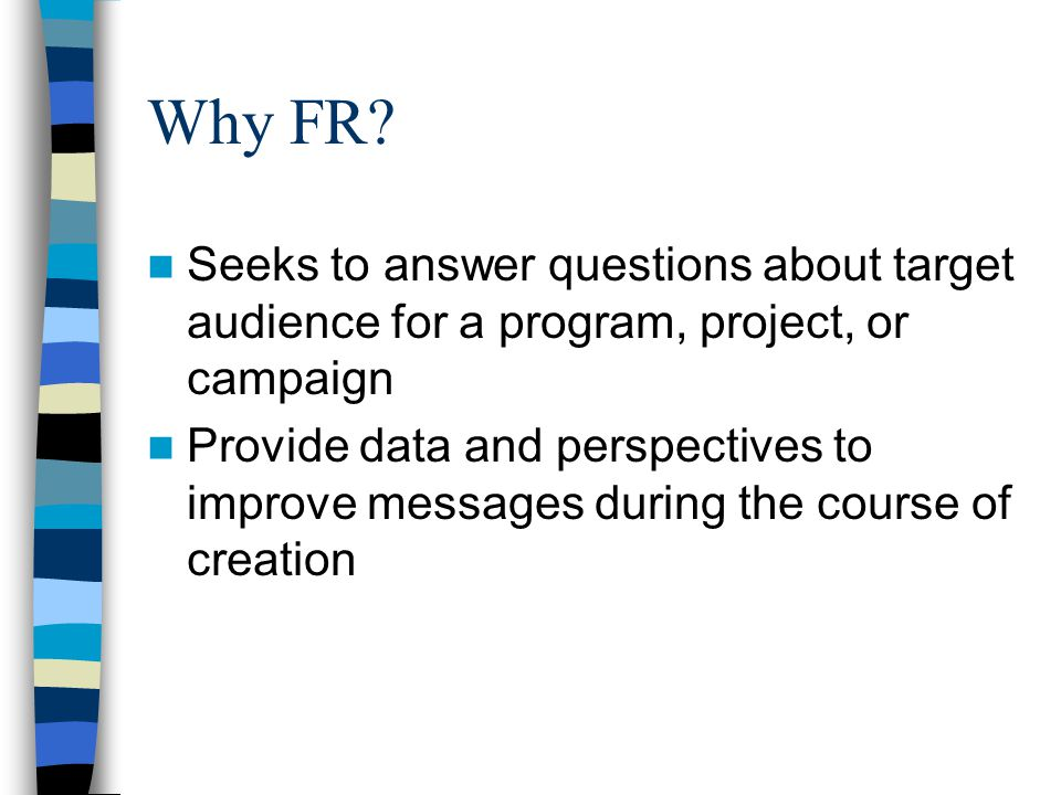 Why FR Seeks to answer questions about target audience for a program, project, or campaign.