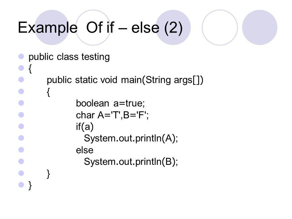 Example Of if – else (2) public class testing {
