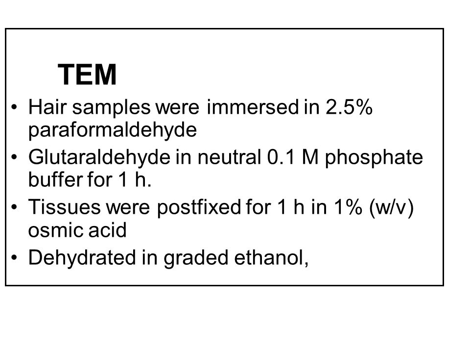 TEM Hair samples were immersed in 2.5% paraformaldehyde. Glutaraldehyde in neutral 0.1 M phosphate buffer for 1 h.