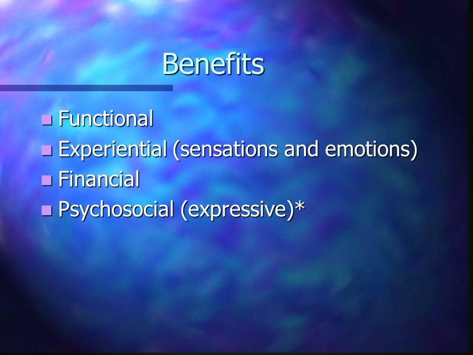 Benefits Functional Experiential (sensations and emotions) Financial