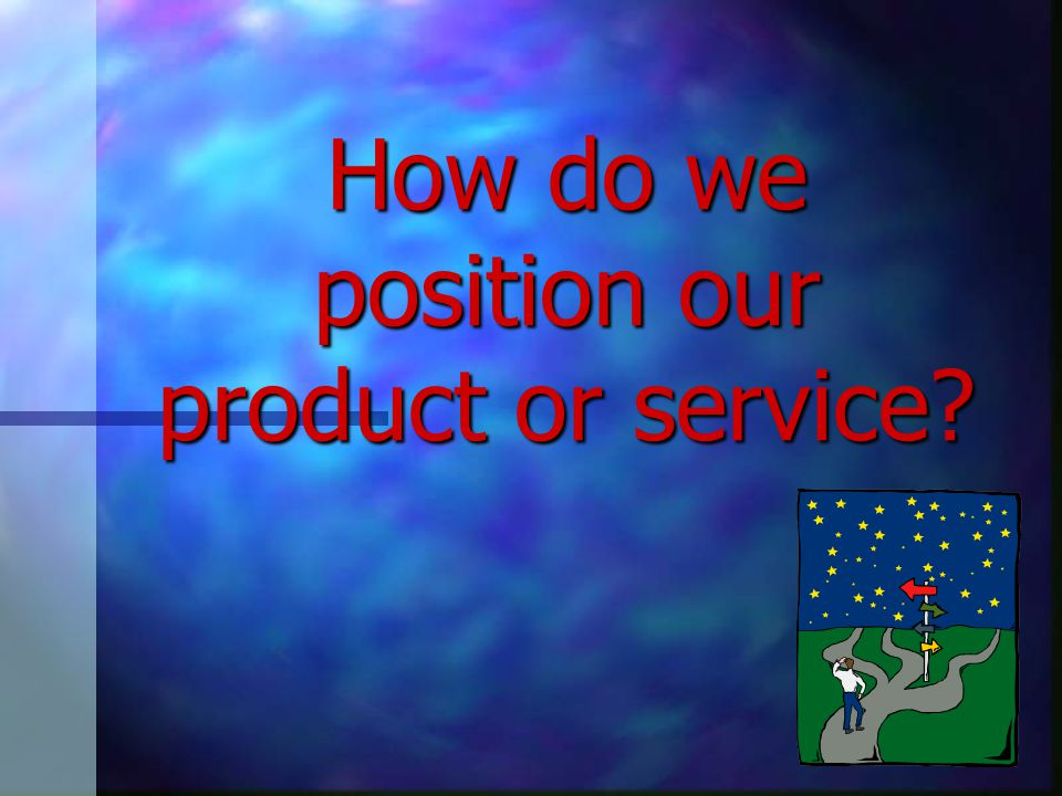 How do we position our product or service