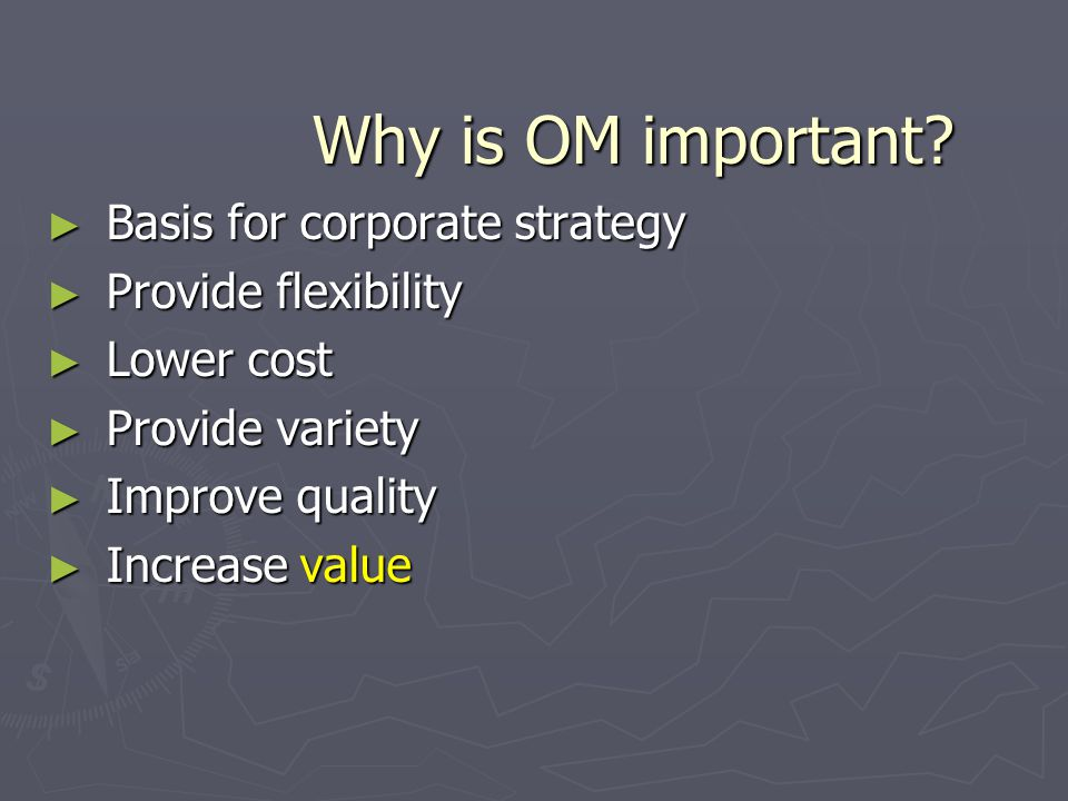 Why is OM important Basis for corporate strategy Provide flexibility