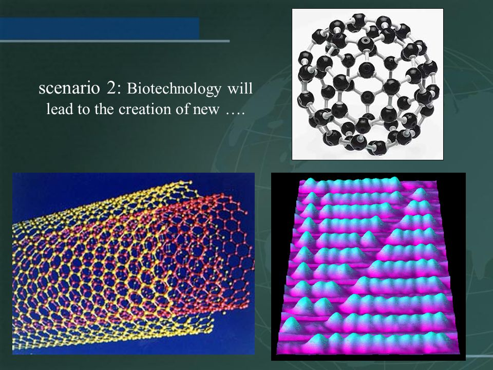 scenario 2: Biotechnology will lead to the creation of new ….