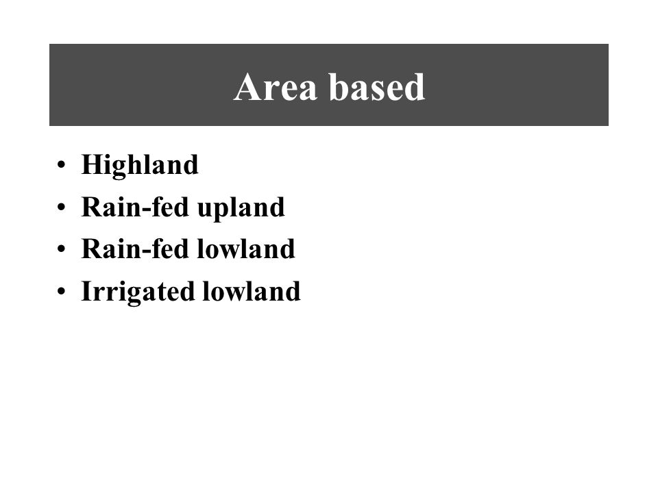 Area based Highland Rain-fed upland Rain-fed lowland Irrigated lowland