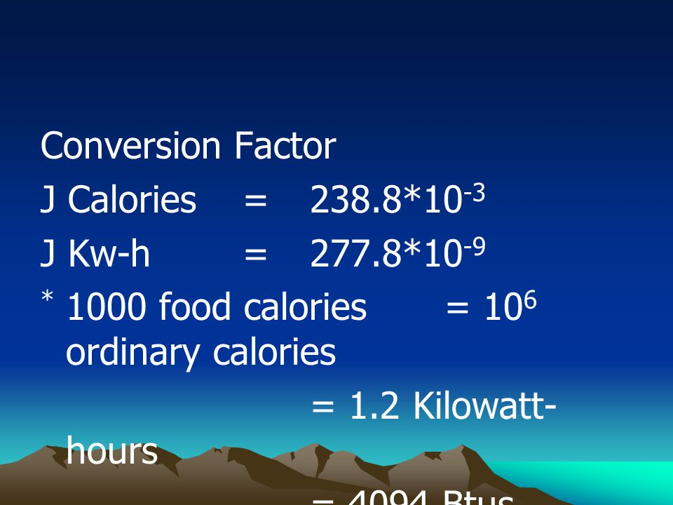 Conversion Factor J Calories = 238.8*10-3. J Kw-h = 277.8*10-9. * 1000 food calories = 106 ordinary calories.