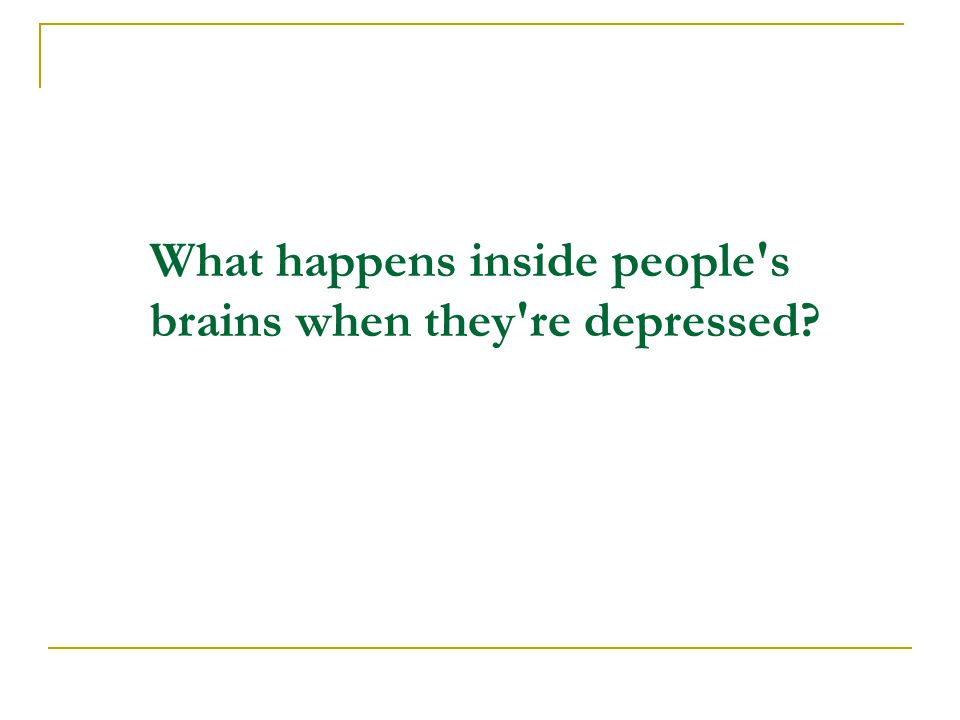 What happens inside people s brains when they re depressed