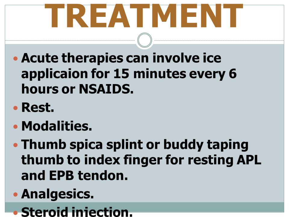 TREATMENT Acute therapies can involve ice applicaion for 15 minutes every 6 hours or NSAIDS. Rest.