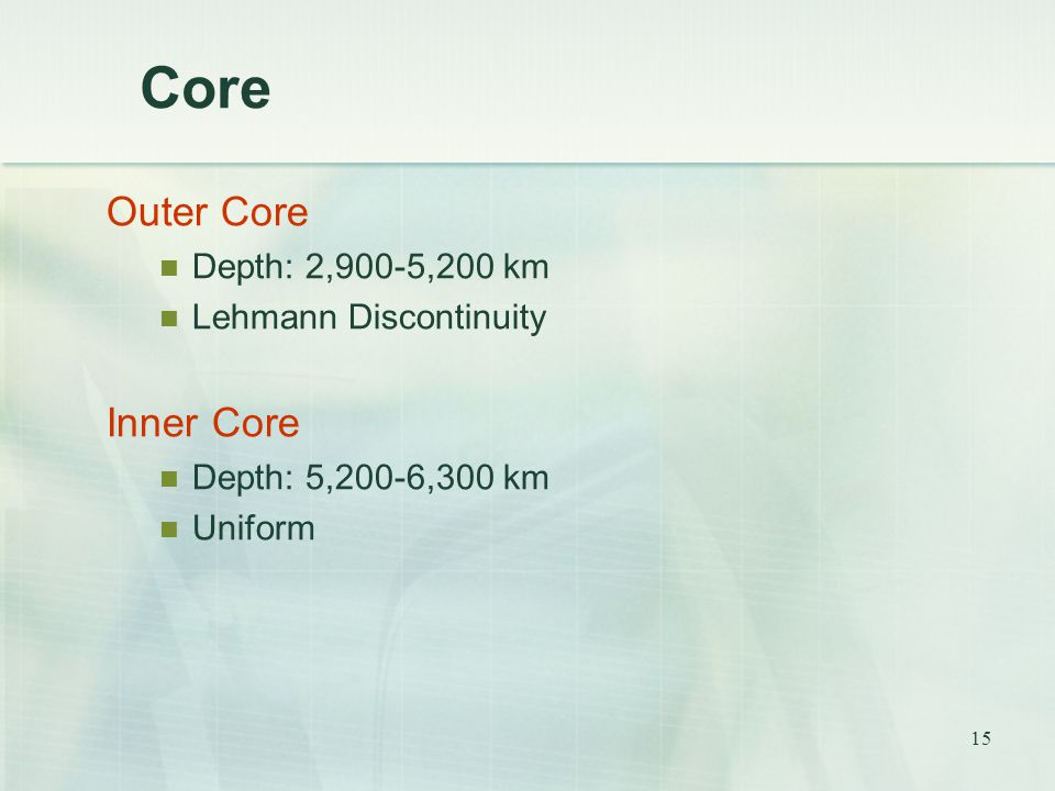 Core Outer Core Inner Core Depth: 2,900-5,200 km Lehmann Discontinuity