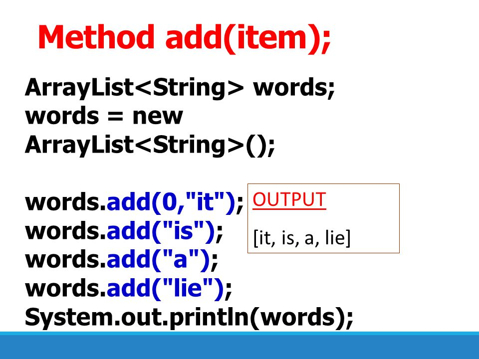 Method add(item); ArrayList<String> words;