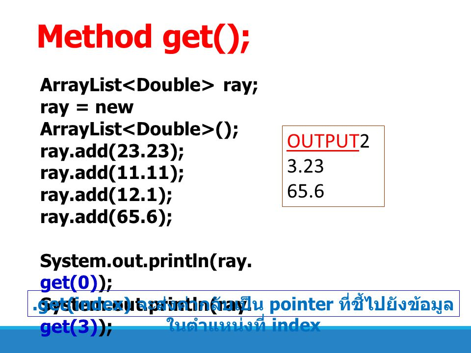 Method get(); OUTPUT23.23 65.6 ArrayList<Double> ray;