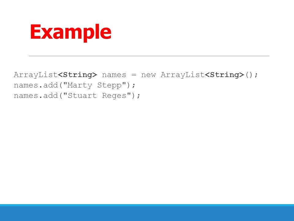 Example ArrayList<String> names = new ArrayList<String>();