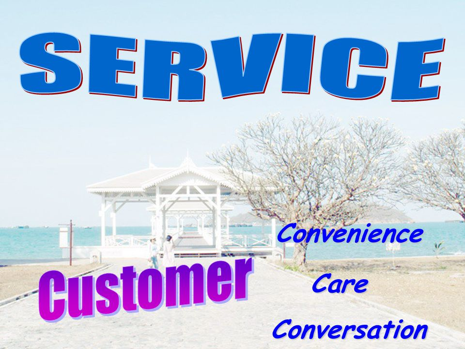 SERVICE Convenience Customer Care Conversation