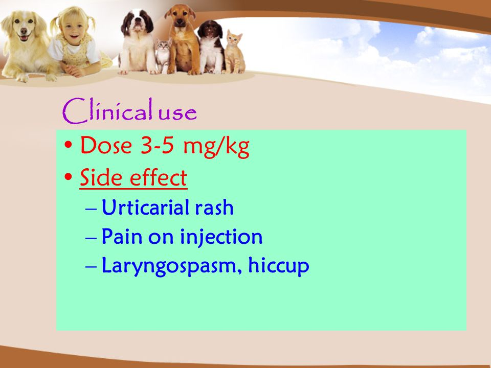 Clinical use Dose 3-5 mg/kg Side effect Urticarial rash
