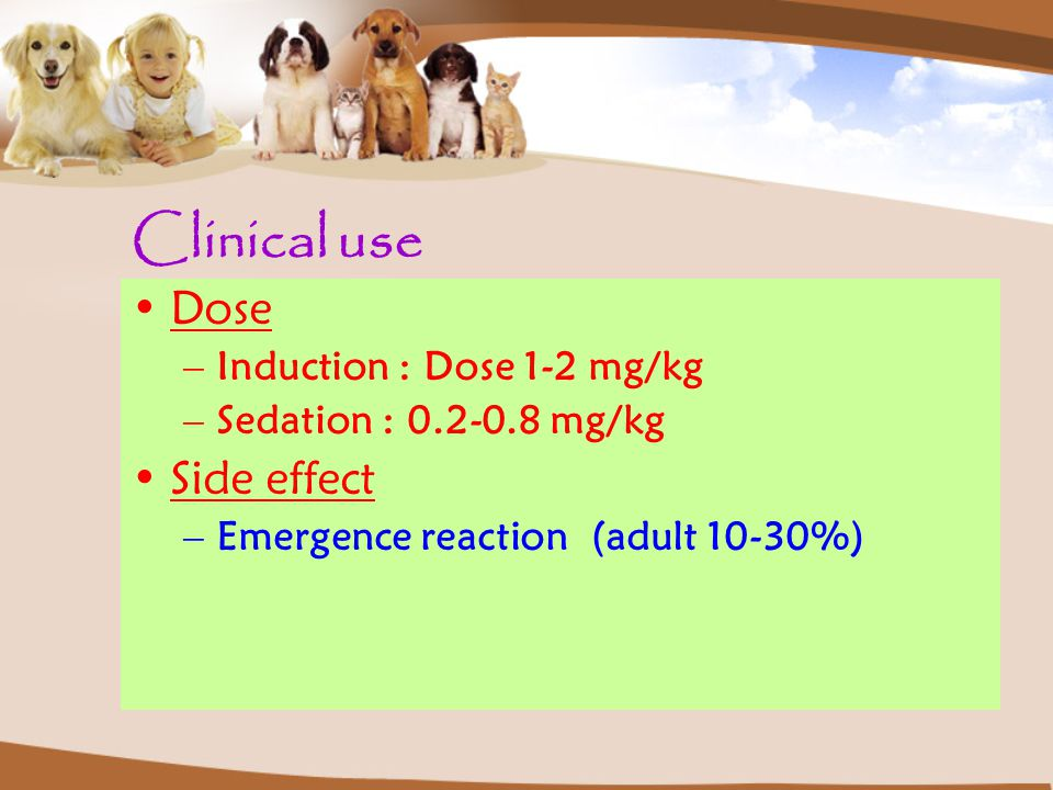 Clinical use Dose Side effect Induction : Dose 1-2 mg/kg