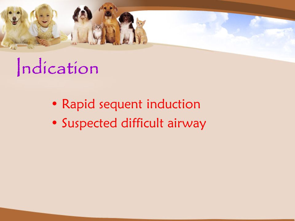 Indication Rapid sequent induction Suspected difficult airway