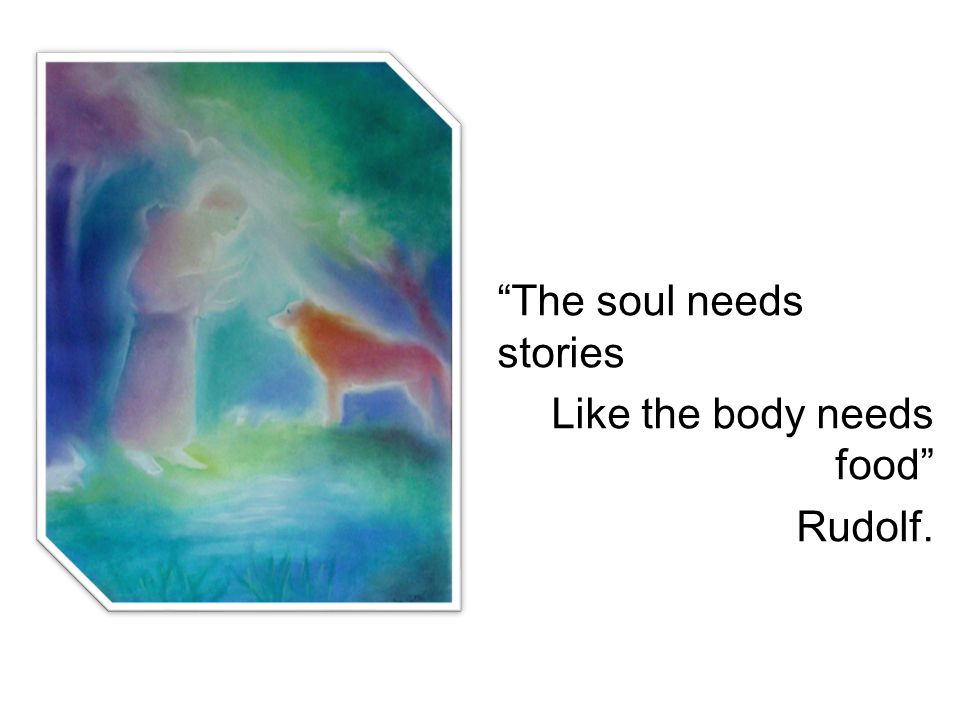 The soul needs stories Like the body needs food Rudolf.