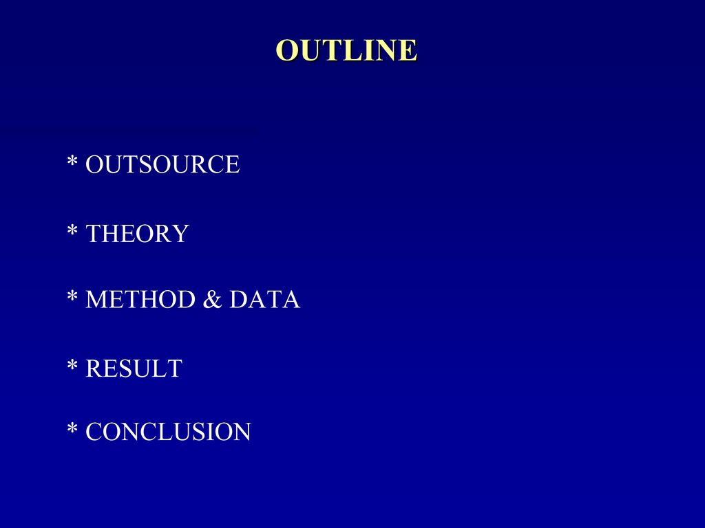 OUTLINE * OUTSOURCE * THEORY * METHOD & DATA * RESULT * CONCLUSION