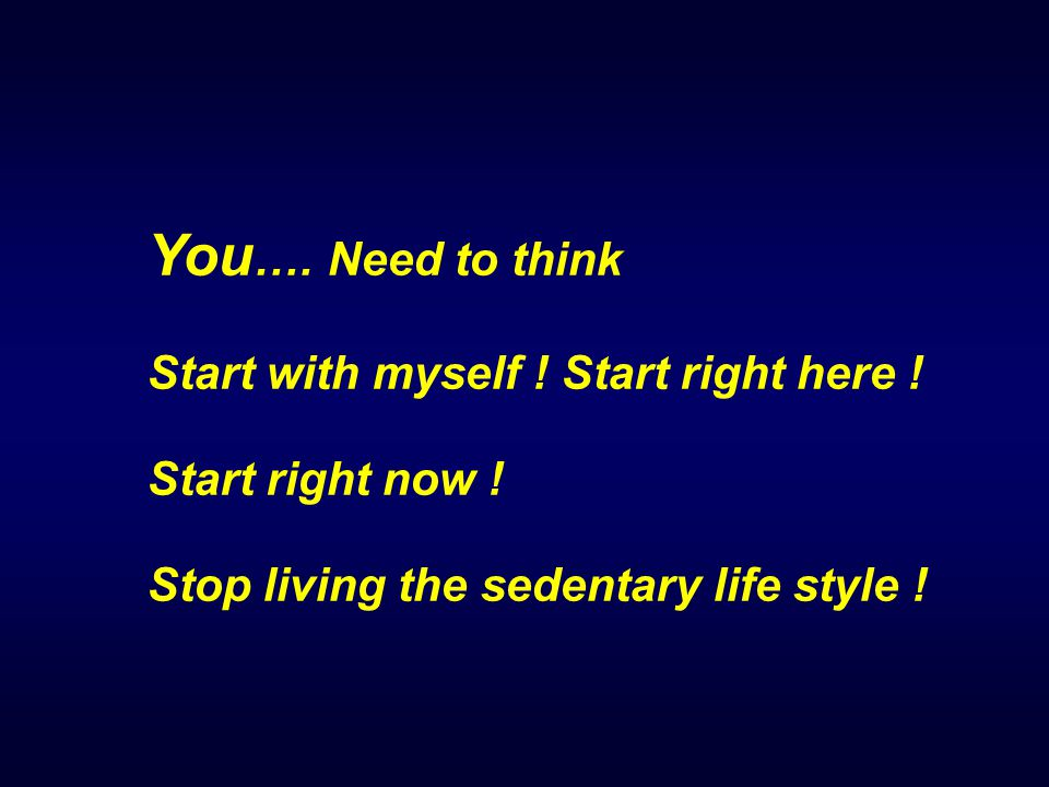 You…. Need to think Start with myself ! Start right here !