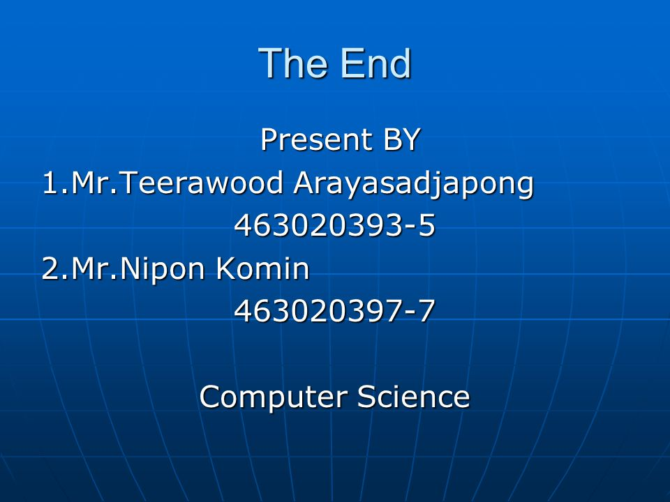 The End Present BY 1.Mr.Teerawood Arayasadjapong 463020393-5