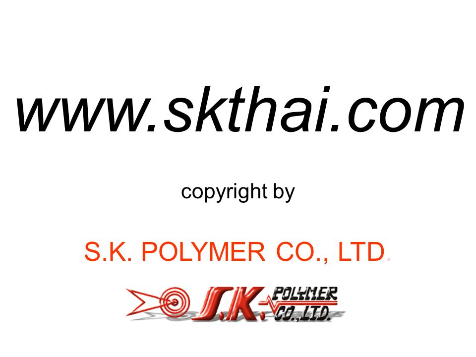 www.skthai.com copyright by S.K. POLYMER CO., LTD.