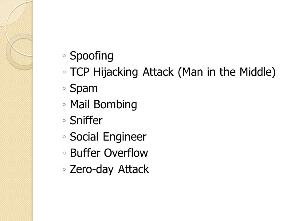 Spoofing TCP Hijacking Attack (Man in the Middle) Spam. Mail Bombing. Sniffer. Social Engineer.