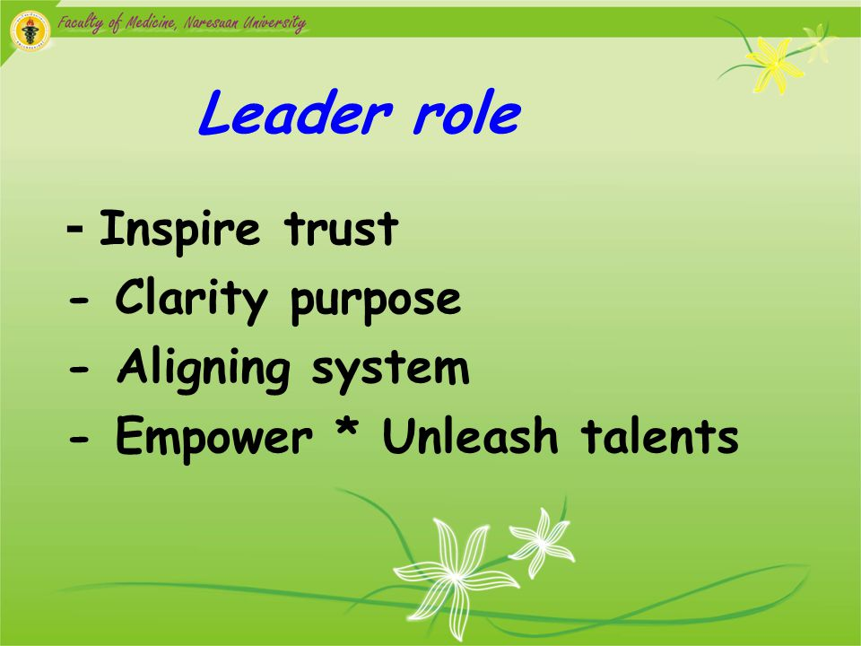 - Inspire trust Leader role - Clarity purpose - Aligning system