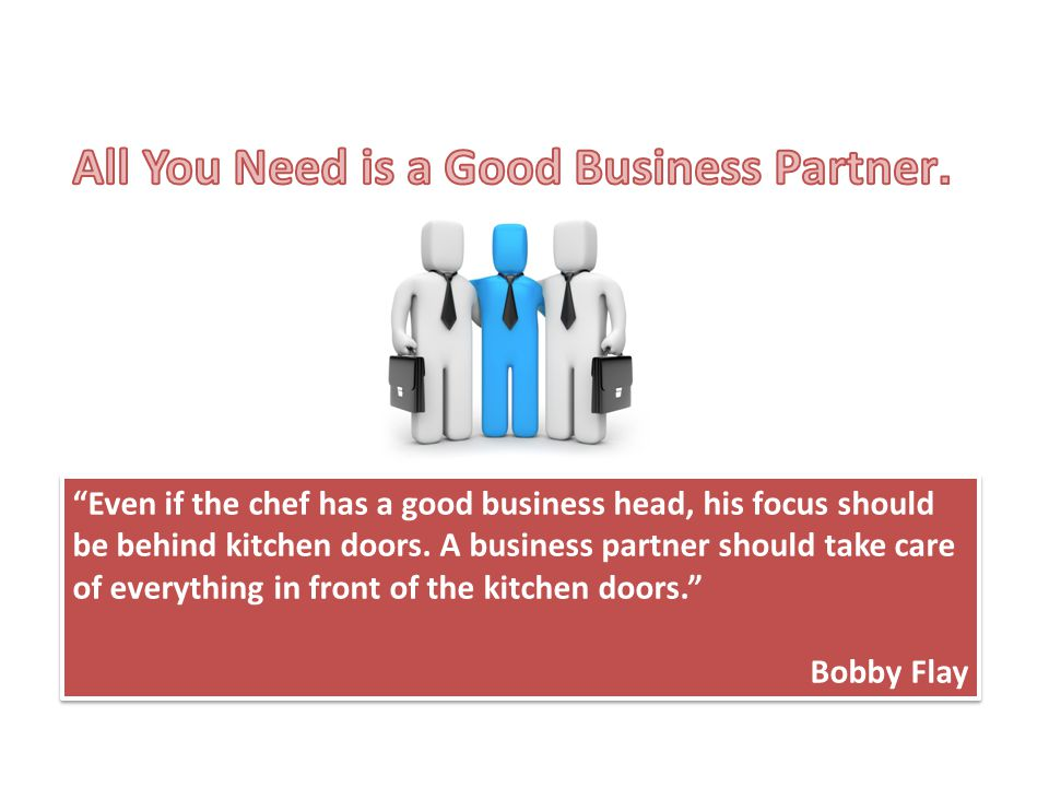 All You Need is a Good Business Partner.