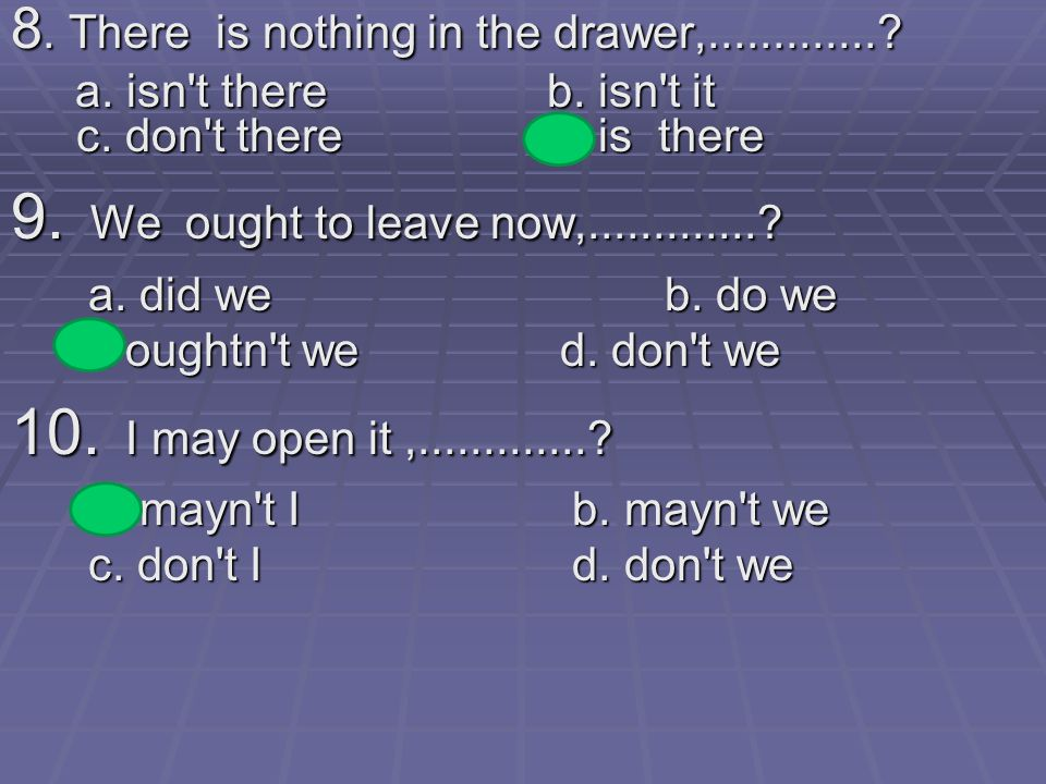 8. There is nothing in the drawer,.............