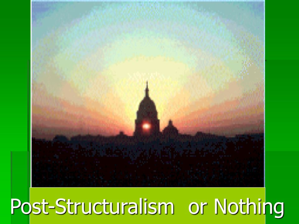 Post-Structuralism or Nothing