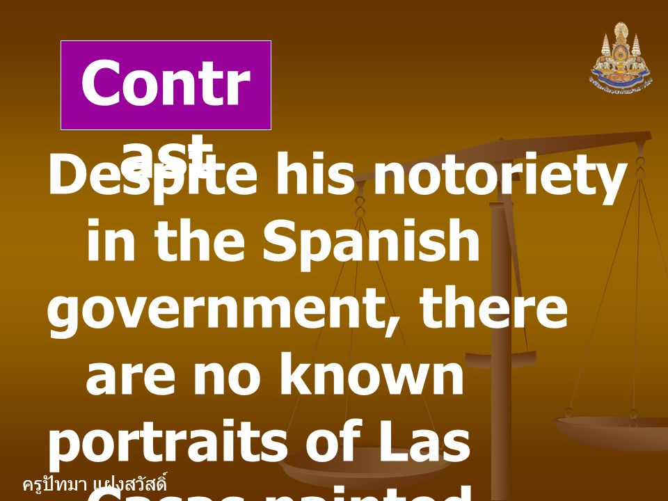 Contrast Despite his notoriety in the Spanish