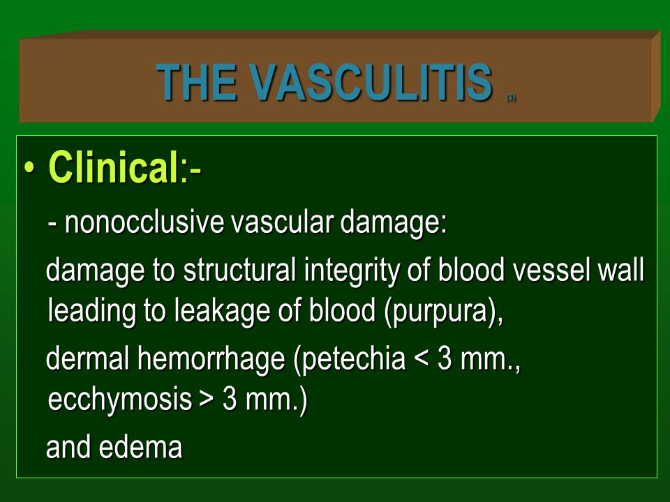 THE VASCULITIS (3) Clinical:- - nonocclusive vascular damage: