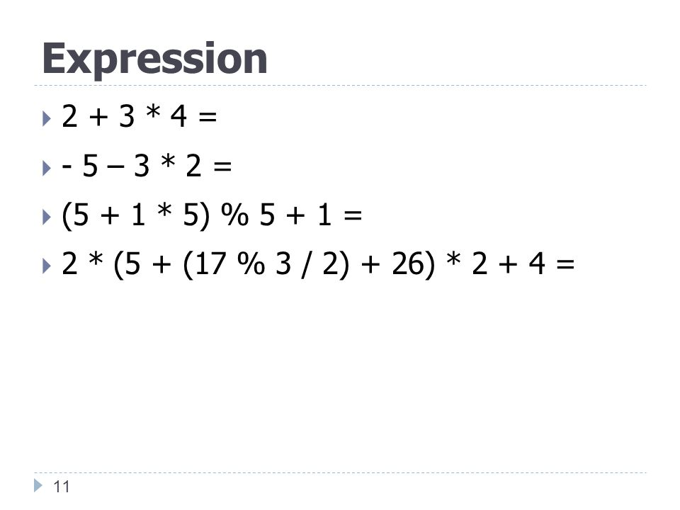 Expression 2 + 3 * 4 = - 5 – 3 * 2 = (5 + 1 * 5) % 5 + 1 =