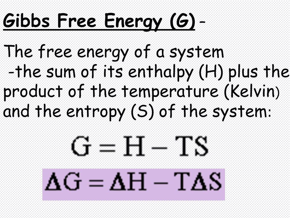 Gibbs Free Energy (G) – The free energy of a system