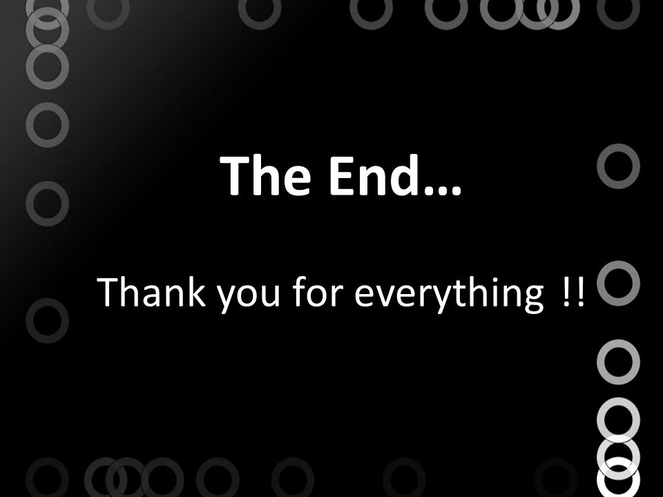 The End… Thank you for everything !!