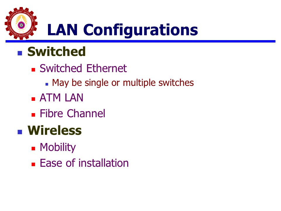 LAN Configurations Switched Wireless Switched Ethernet ATM LAN