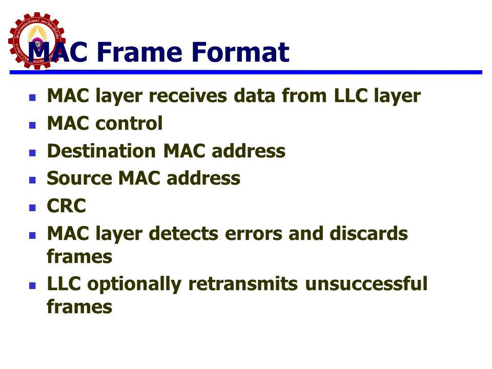 MAC Frame Format MAC layer receives data from LLC layer MAC control