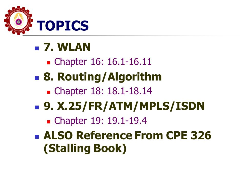 TOPICS 7. WLAN 8. Routing/Algorithm 9. X.25/FR/ATM/MPLS/ISDN