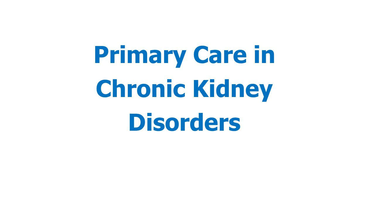 Primary Care in Chronic Kidney Disorders