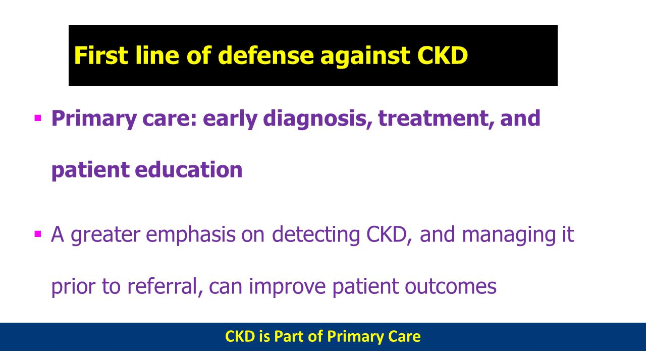 First line of defense against CKD