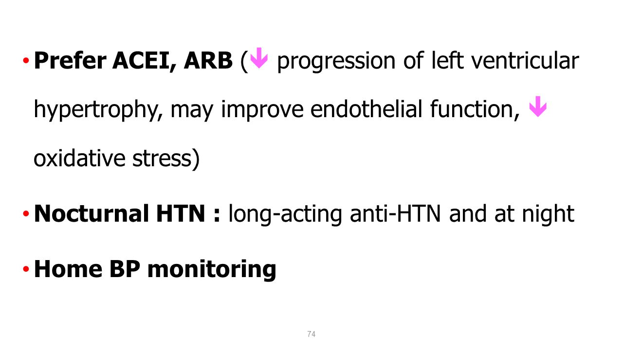 Prefer ACEI, ARB ( progression of left ventricular hypertrophy, may improve endothelial function,  oxidative stress)