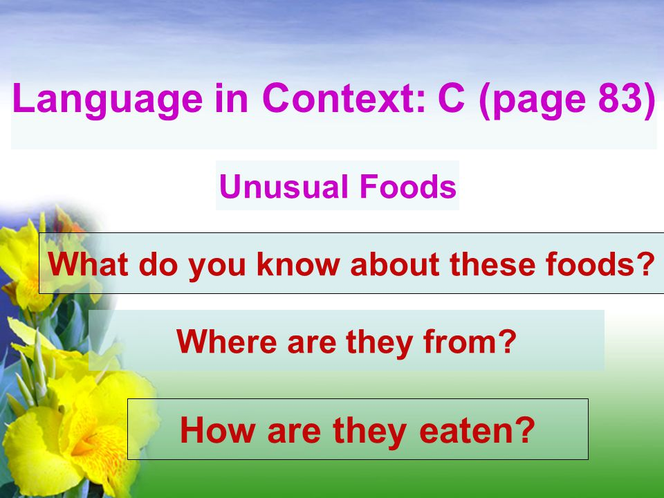 Language in Context: C (page 83) What do you know about these foods