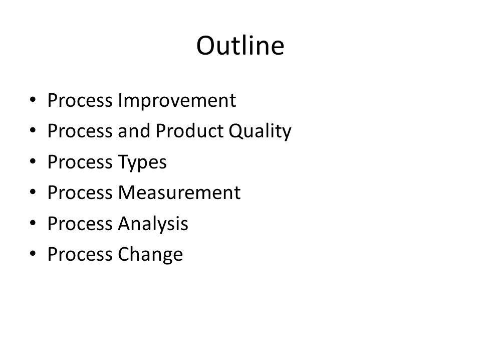 Outline Process Improvement Process and Product Quality Process Types