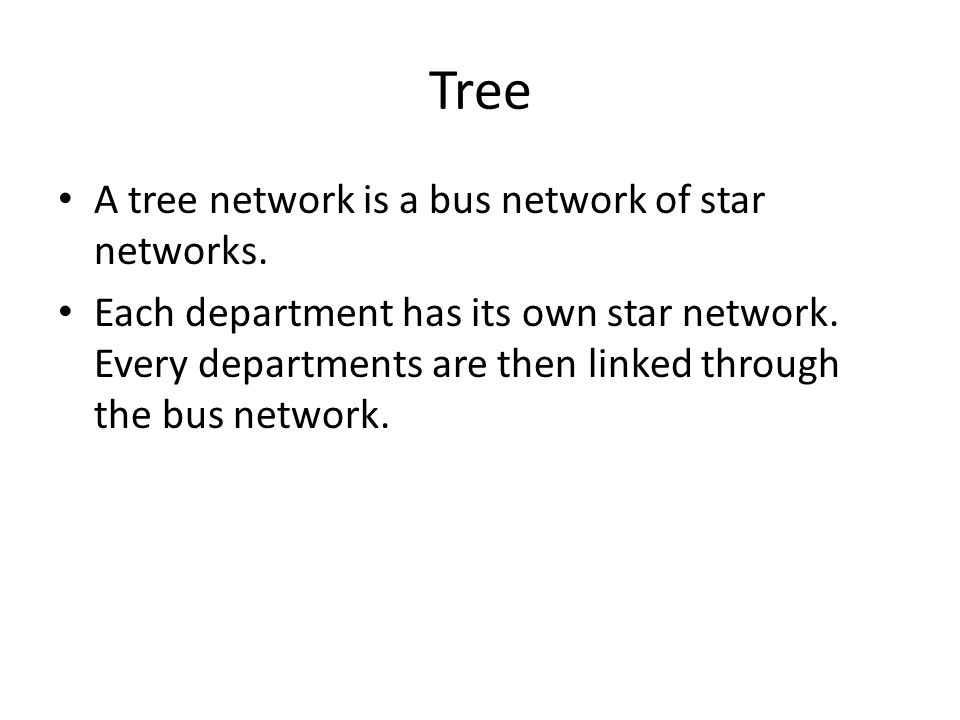 Tree A tree network is a bus network of star networks.