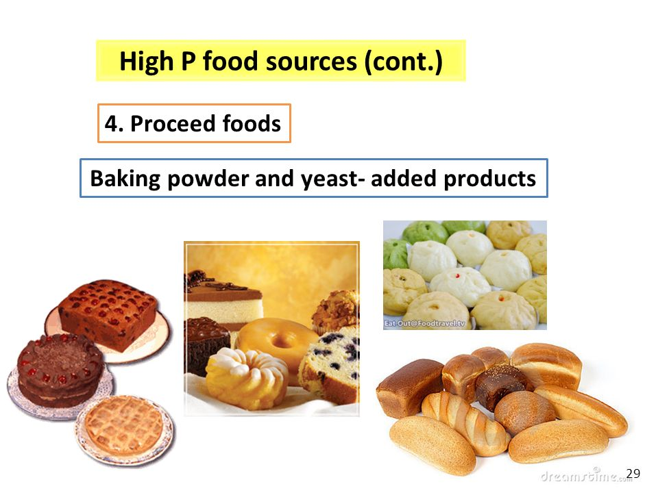 High P food sources (cont.) Baking powder and yeast- added products