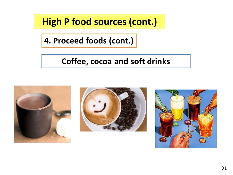 High P food sources (cont.) Coffee, cocoa and soft drinks